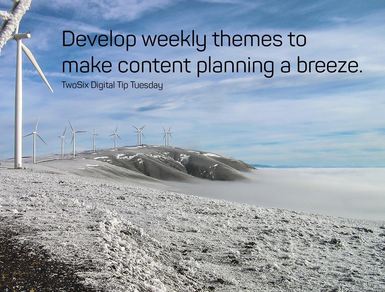"This is a photo of wind farm that contains the following marketing tip: ""Develop weekly themes to make content planning a breeze."""